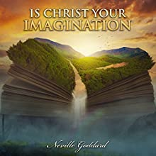 Is Christ Your Imagination Audiobook by Neville Goddard Narrated by Clay Lomakayu