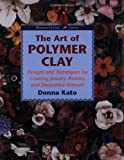 The Art of Polymer Clay: Designs and Techniques for Making Jewelry, Pottery, and Decorative Artwork