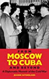 img - for From Moscow to Cuba and Beyond: A Diplomatic Memoir of the Cold War book / textbook / text book