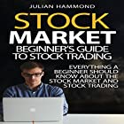 Stock Market: Beginner's Guide to Stock Trading: Everything a Beginner Should Know About the Stock Market and Stock Trading Hörbuch von Julian Hammond Gesprochen von: Dave Fung