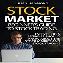 Stock Market: Beginner's Guide to Stock Trading: Everything a Beginner Should Know About the Stock Market and Stock Trading Audiobook by Julian Hammond Narrated by Dave Fung