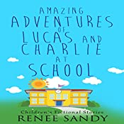 Amazing Adventures of Lucas and Charlie at School: Children's Fictional Stories 5 | Renee Sandy