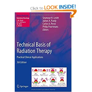 Technical Basis of Radiation Therapy: Practical Clinical Applications (Medical Radiology / Radiation Oncology)