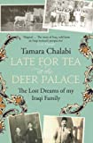 Tamara Chalabi Late for Tea at the Deer Palace: The Lost Dreams of My Iraqi Family