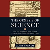 The Genesis of Science: How the Christian Middle Ages Launched the Scientific Revolution | [James Hannam]