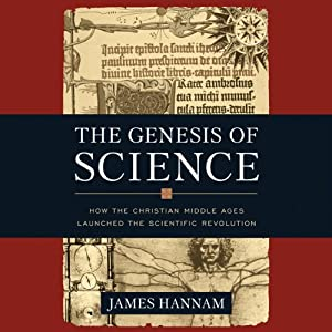 The Genesis of Science: How the Christian Middle Ages Launched the Scientific Revolution Audiobook
