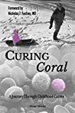 img - for Curing Coral: A Journey Through Childhood Cancer book / textbook / text book