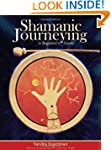 Shamanic Journeying: A Beginner's Gui...