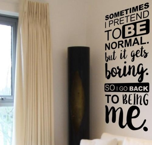 """A volte I pretend to be normal. ma diventa boring. So I go su di Me-Family Home Love Life """", in vinile, da parete, adesivi, decalcomanie decorative per il fai da te"""