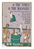 O The Times! O The Manners!:Being the Lively True Histories of Money,Shaves