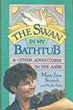 img - for The Swan in my Bathtub: And Other Adventure in the Aark by Mary Jane Stretch (1991-06-01) book / textbook / text book