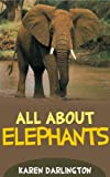 All About Elephants (All About Everything Book 8)