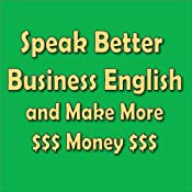 Speak Better Business English and Make More Money | [Amy Gillett]