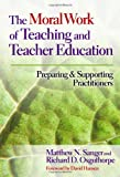 img - for The Moral Work of Teaching and Teacher Education: Preparing and Supporting Practitioners book / textbook / text book
