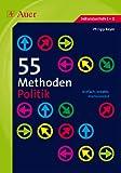 55 Methoden Politik: einfach, kreativ, motivierend (5. bis 13. Klasse)
