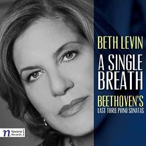 A Single Breath: Beethoven's Last Three Piano Sonatas