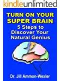 Turn on Your SUPER BRAIN: 5 Steps to Discover Your Natural Genius