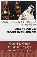 Une France sous influence: Quand le Qatar fait de notre pays son terrain de jeu