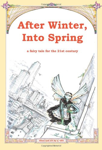 After Winter, Into Spring: a fairy tale for the 21st century