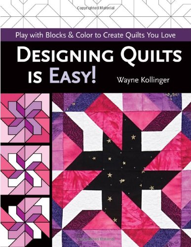 Designing Quilts Is Easy!: Play With Blocks & Color to Create Quilts You Love