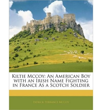 Kiltie Mccoy: An American Boy With An Irish Name Fighting In France As A Scotch Soldier (Paperback) - Common front-997158