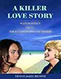 A Killer Love Story Allison Patrick Meets The Ice Queen and The Stalker