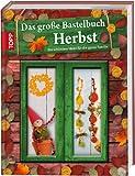 Das große Bastelbuch Herbst: Herbstliches Bastelvergnügen für die ganze Familie
