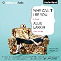 Why Can't I Be You Audiobook by Allie Larkin Narrated by Julia Whelan