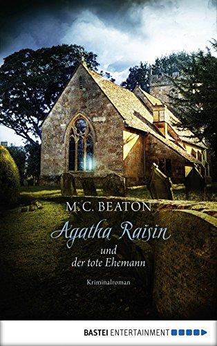 M. C. Beaton - Agatha Raisin und der tote Ehemann: Kriminalroman (German Edition)