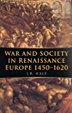 War and Society in Renaissance Europe 1450-1620 (War and European Society) (0773517650) by Hale, John Rigby