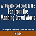 An Unauthorized Guide to the Far from the Madding Crowd Movie: Carey Mulligan Stars in an Adaptation of Thomas Hardy's Classic Novel   D. Carter