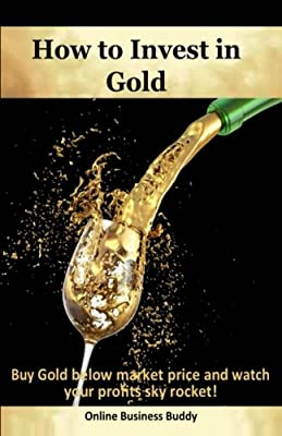 How to Invest in Gold: Buy Gold below market price and watch your profits sky rocket! par Online Business Buddy