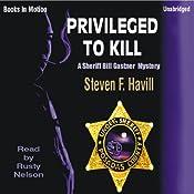 Privileged to Kill: An Undersheriff Bill Gastner Mystery #5 | [Steven F. Havill]