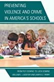 img - for Preventing Violence and Crime in America's Schools: From Put-Downs to Lock-Downs book / textbook / text book