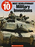 img - for The 10 Most Revolutionary Military Inventions (10 (Franklin Watts)) book / textbook / text book