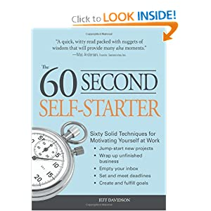 60 Second Self-Starter: Sixty Solid Techniques to get motivated, get organized, and get going in the workplace