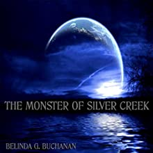 The Monster of Silver Creek (       UNABRIDGED) by Belinda G. Buchanan Narrated by J. Bruce