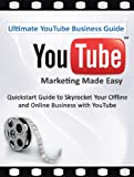 Ultimate YouTube Business Guide: YouTube Marketing for a Strong Online Video Presence for your Business