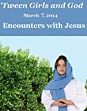 Tween Girls and God -- Encounters with Jesus!