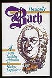 Basically Bach: A 300th Birthday Celebration (0070356467) by Kupferberg, Herbert