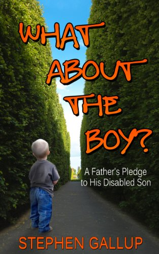 What About the Boy?: A Father's Pledge to His Disabled Son: (A true story about relationships and health within a family helping their developmentally disabled child)