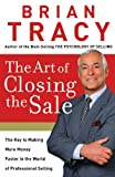 The Art of Closing the Sale: The Key to Making More Money Faster in the World of Professional Selling (0785289135) by Tracy, Brian