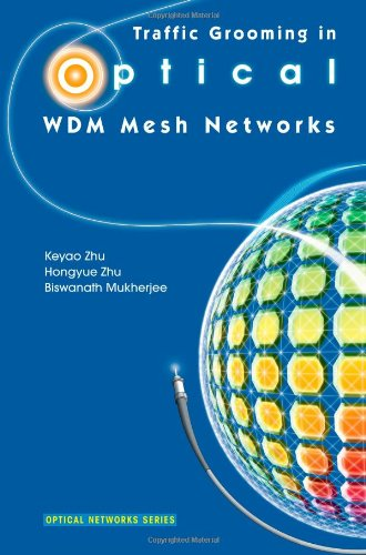 Traffic Grooming in Optical WDM Mesh Networks (Optical Networks)