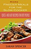 More Freezer Meals for the Slow Cooker Vol. 2: Quick and Easy Recipes for Busy People