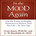 In the Mood Again: Use the Power of Healthy Hormones to Reboot Your Sex Life - at Any Age (       UNABRIDGED) by Genie James, C. W. Randolph Narrated by Pam Ward