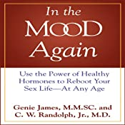 In the Mood Again: Use the Power of Healthy Hormones to Reboot Your Sex Life - at Any Age | [Genie James, C. W. Randolph]