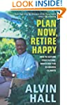 Plan Now, Retire Happy: How to Secure...