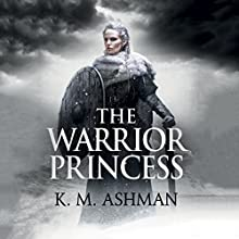 The Warrior Princess Audiobook by K. M. Ashman Narrated by Napoleon Ryan