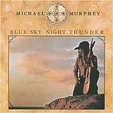 Blue Sky-Night Thunder ~ Michael Martin Murphey
