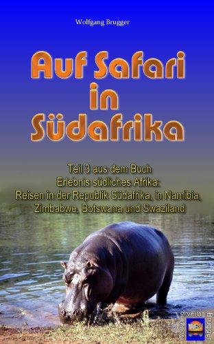 Auf Safari in Südafrika (Erlebnis südliches Afrika: Reisen in der Republik Südafrika, in Namibia, Zimbabwe, Botswana und Swaziland)